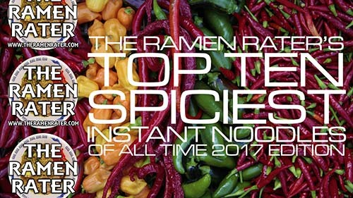 The Ramen Rater's Top Ten Spiciest Instant Noodles Of All Time 2017 Edition