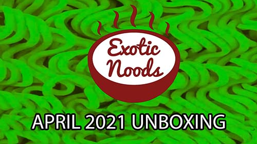 Exotic Noods April 2021 Instant Ramen Noodle Box Unboxing + COUPON CODE