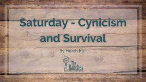Saturday Cynicism and Survival