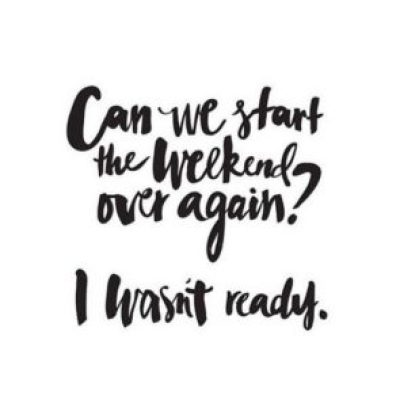 quotes about the weekend being over