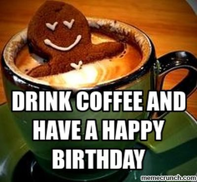 Have A Happy Birthday Coffee Memes