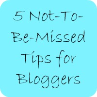 5 not to be missed tips for bloggers