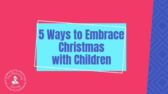 5 Ways to Embrace Christmas with Kids