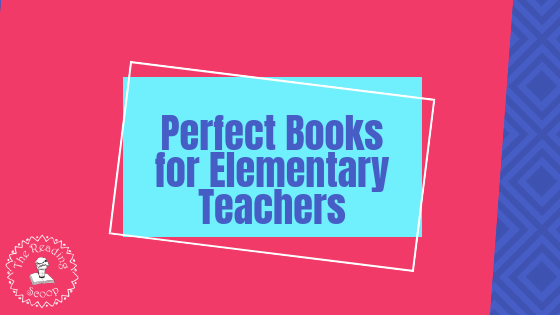 The Perfect Books for Elementary Teachers