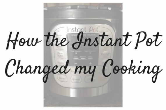How the Instant Pot Changed my Cooking