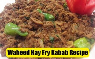 Waheed Kay Fry Kabab Recipe