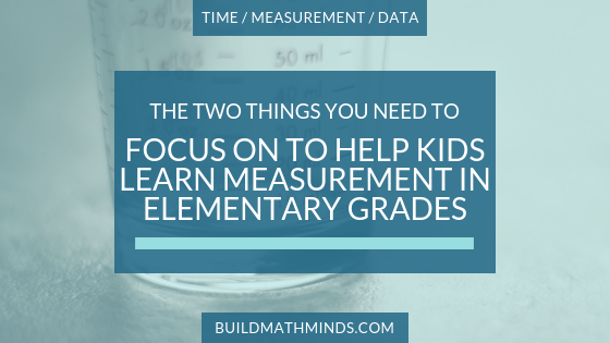 275e95d8c3e721 The Two Things You Need to Focus on To Help Kids Learn Measurement in  Elementary Grades - The Recovering Traditionalist