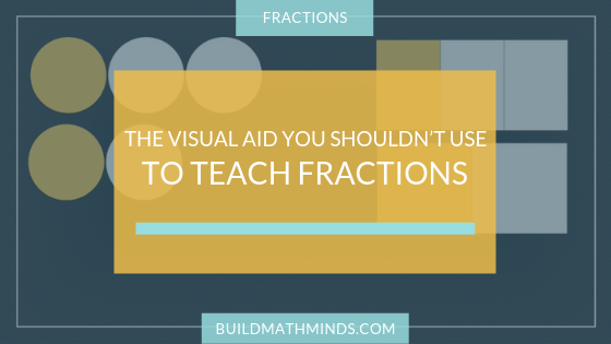 The Visual Aid You Shouldn't Use To Teach Fractions - The Recovering Traditionalist