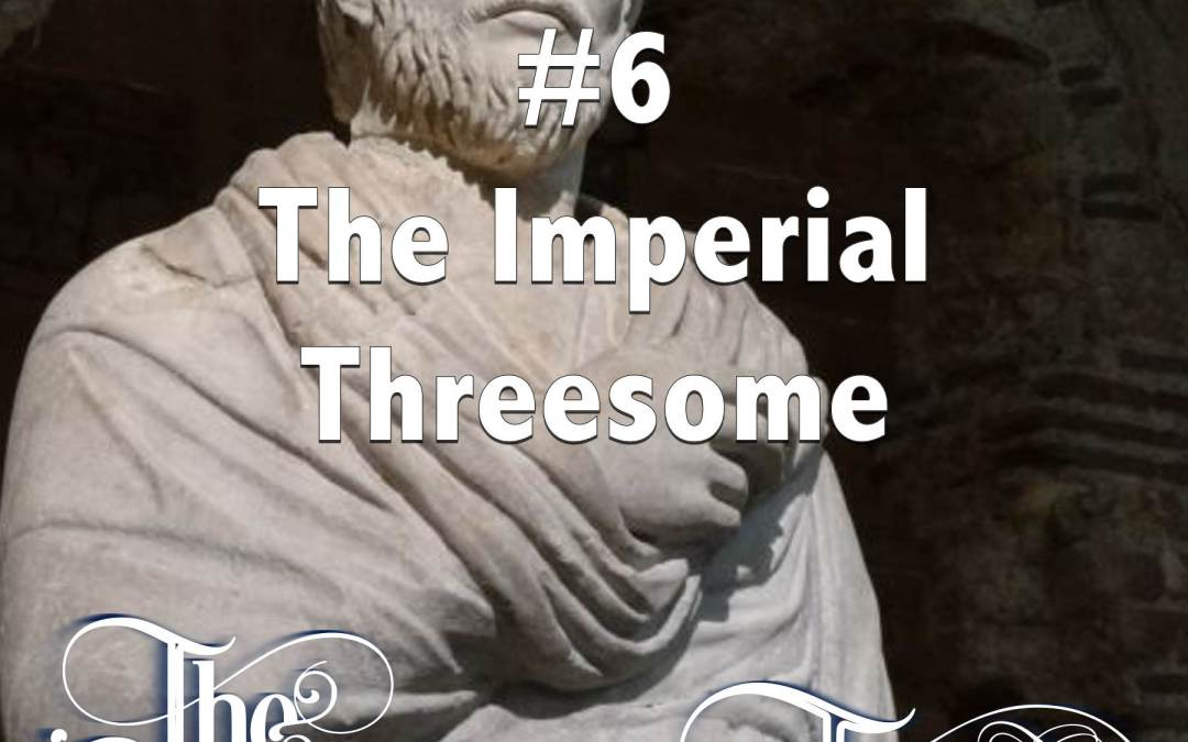 Episode 6 – The Imperial Threesome