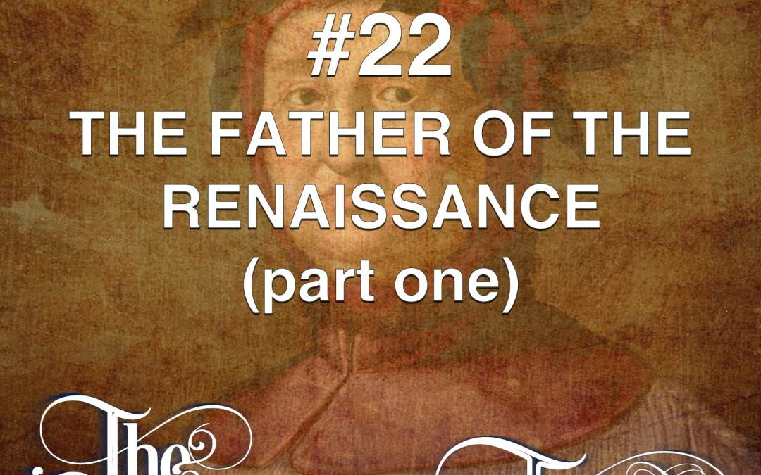 #22 – The Father Of The Renaissance (part one)