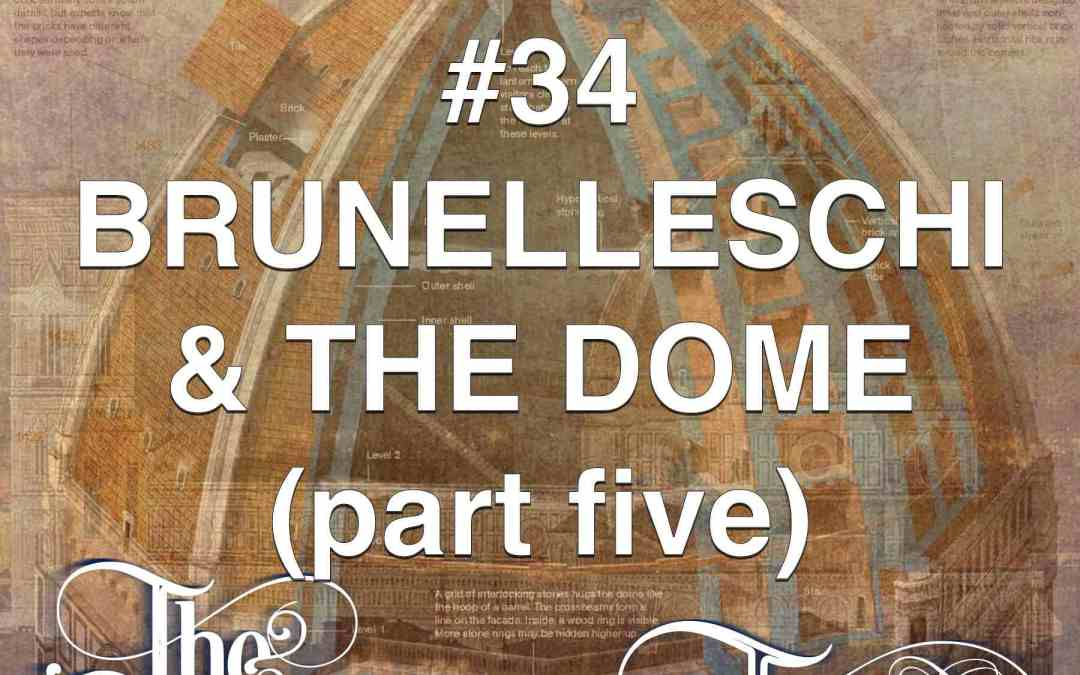 #34  Brunelleschi & The Dome V