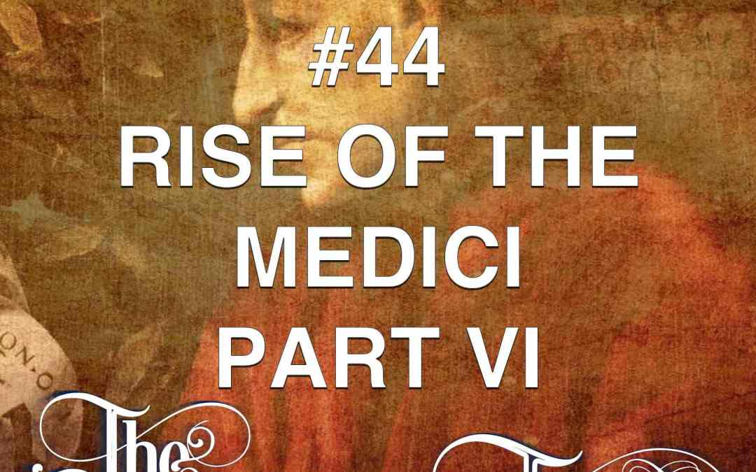 #44  The Rise Of The Medici (part 6)