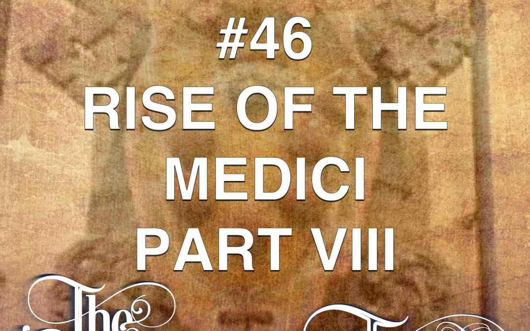 #46  The Rise Of The Medici (part 8)
