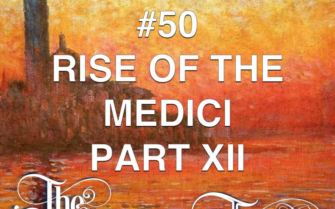 #50  The Rise Of The Medici (part 12)