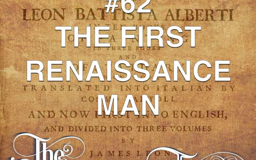 #62 The First Renaissance Man
