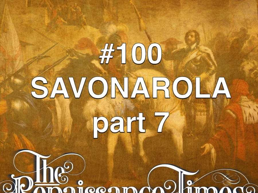 #100 – Savonarola Part 7