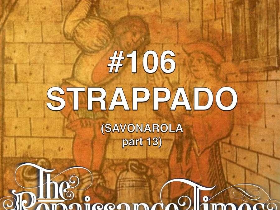 #106 – Savonarola Part 13 – Strappado
