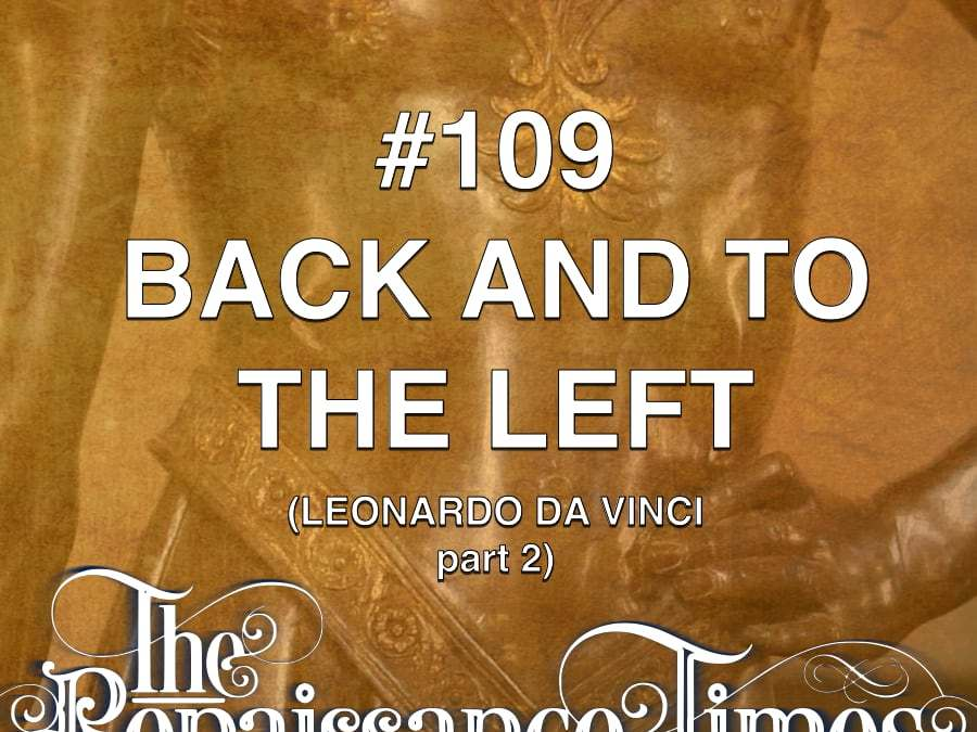 #109 – Leonardo da Vinci Part 2 – Back And To The Left
