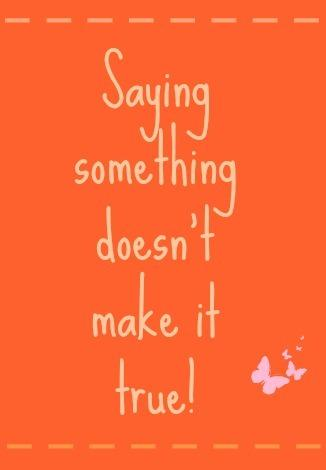 Saying Something Doesn't Make it True
