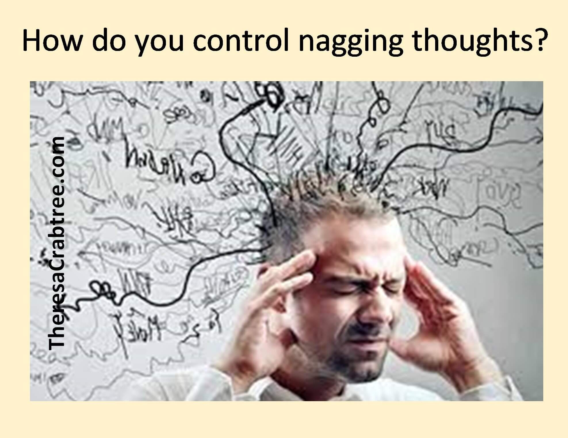 How do you control nagging thoughts?