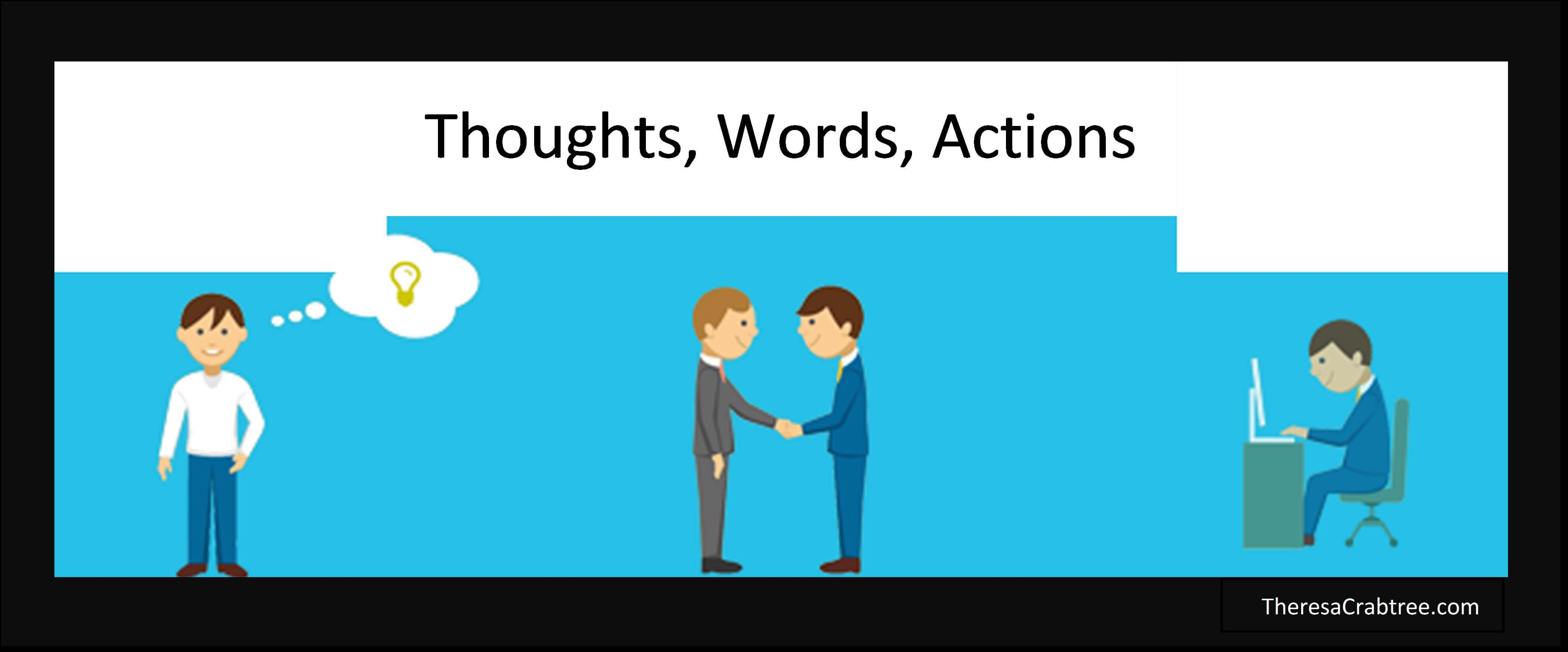 Thoughts, Words, Actions