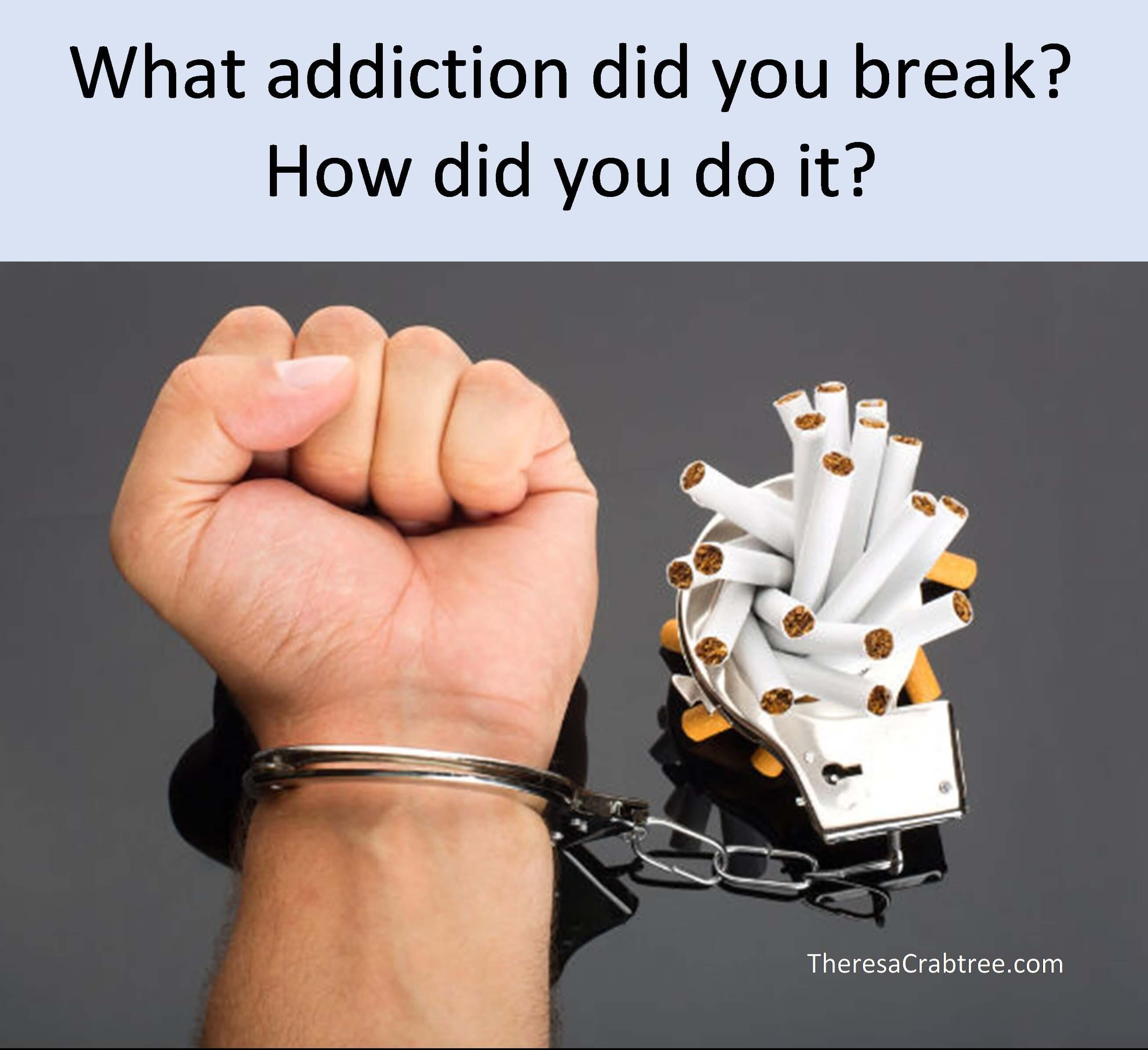 What addiction did you break?