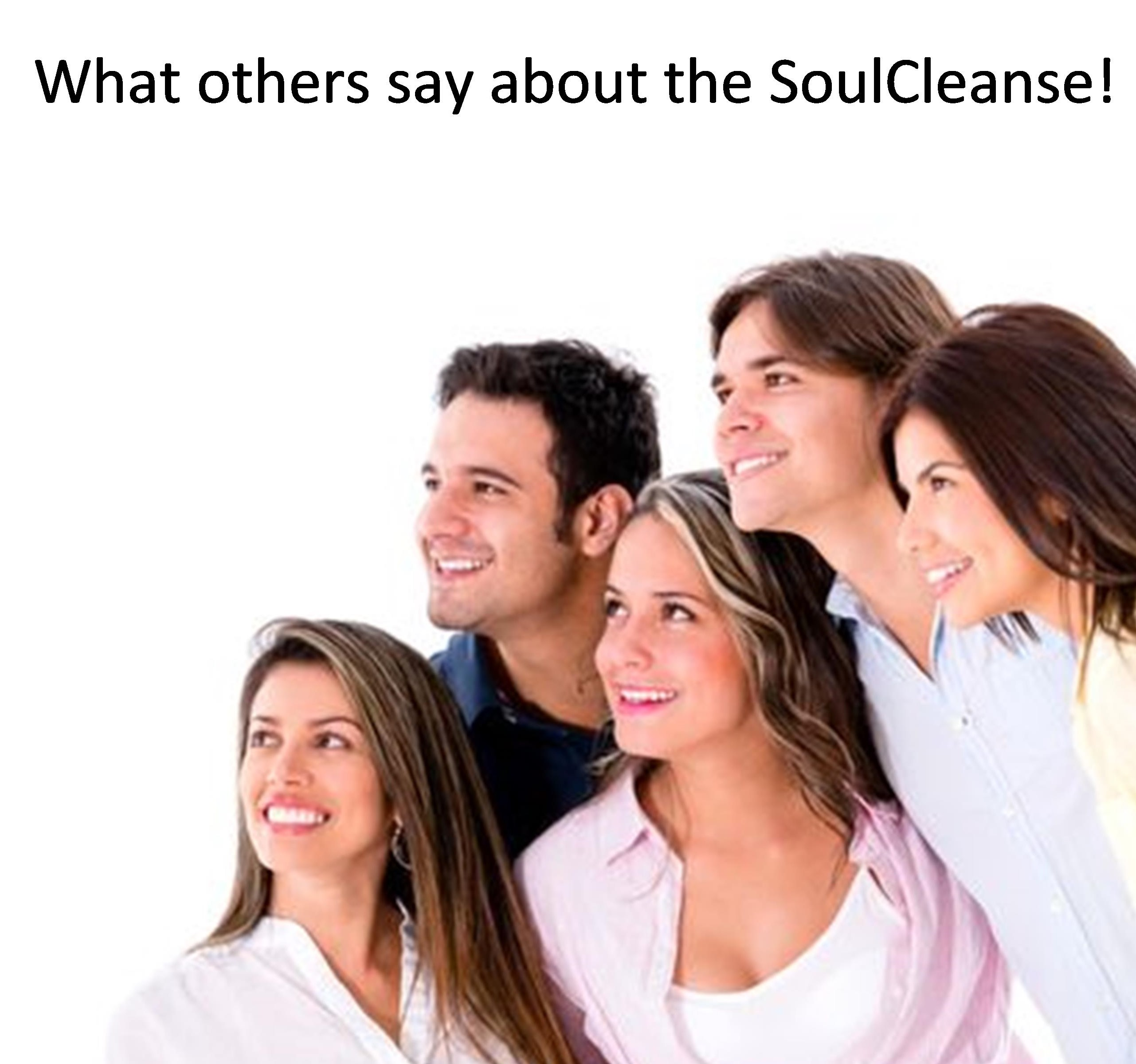 """5 adults with caption """"What others say about the Soulcleanse"""""""