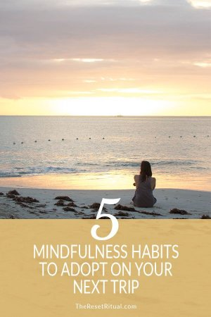 Happy travels! 5 Mindfulness Habits to Adopt for Your Next Trip