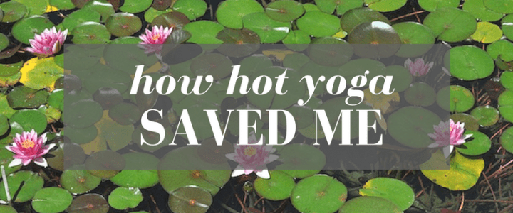 How Hot Yoga Saved Me From Being a Hot Mess