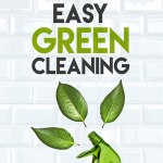 Learn how to Green Clean: Easy Green Cleaning Book