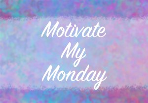 Motivate My Monday