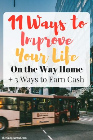 11 Ways to Improve Your Life Plus Earn On your Way Home. The Rising Damsel #earn #commute #healthy #blogger