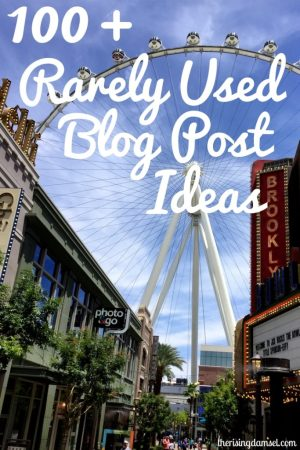 100+ Rarely Used Blog Post Ideas. The Rising Damsel