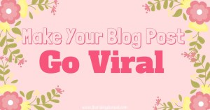How to make your blog post go viral! Easy steps to take. The Rising Damsel