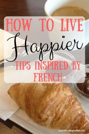 Tips inspired by French How to Live happier. The Rising Damsel.