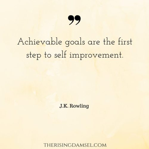 Achievable goals are the first step to self improvement. The Rising Damsel #quotes #selfimprovement #goals #life #jkrowling