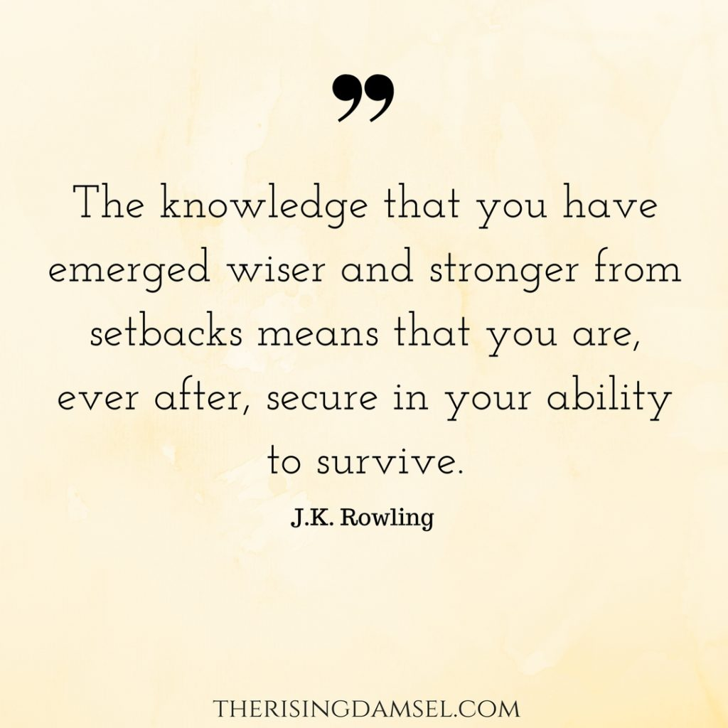 The Knowledge That You Have Emerged Wiser And Stronger From Setbacks