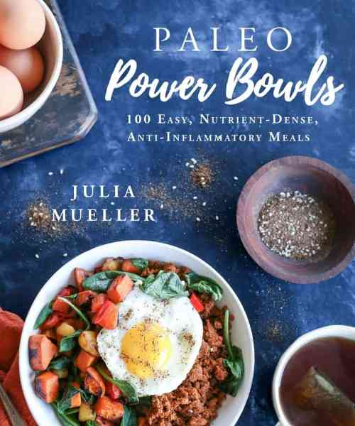 Paleo Power Bowls - 100 Nutrient-Dense Anti-Inflammatory Meals in bowls #paleo #glutenfree #healthy #cookbook