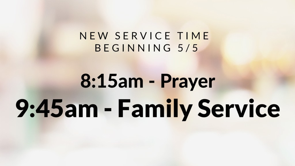 New Service Time (9:45am) beginning on May 5th
