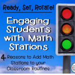 Ready, Set, Rotate: 4 Reasons to Add Math Stations to your Classroom Routines
