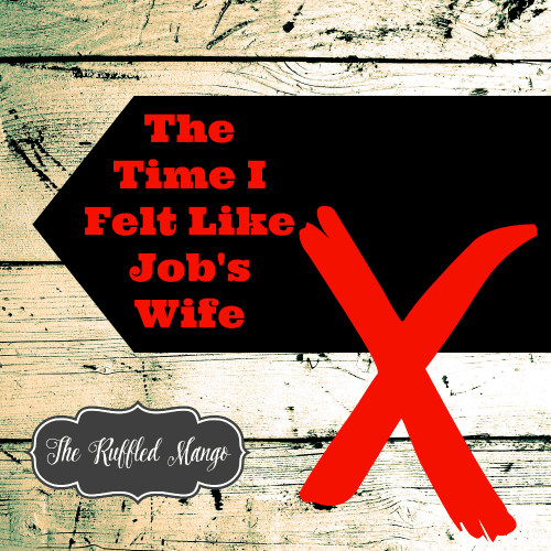 The Time I Felt Like Job's Wife