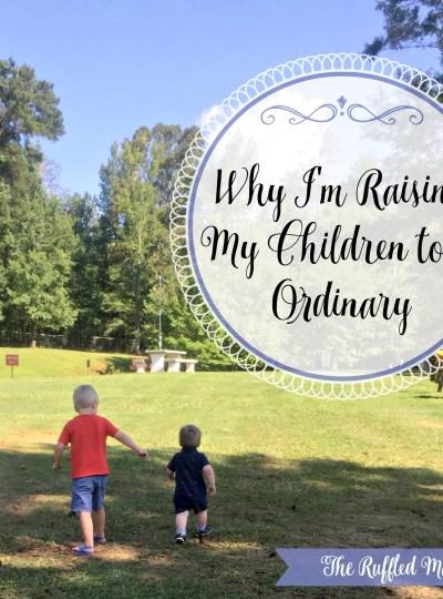 Why I'm Raising My Children to be Ordinary
