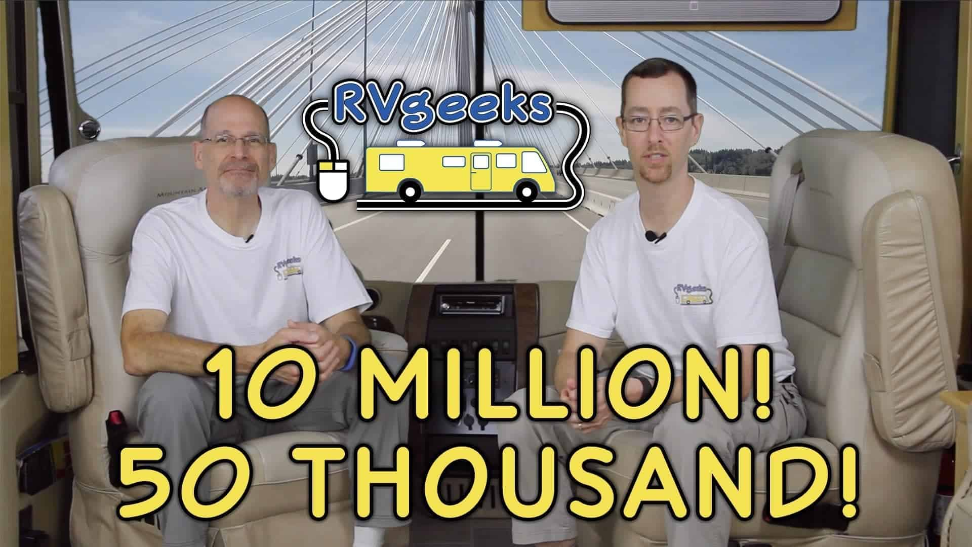 Ten Million Views! Fifty Thousand Subscribers! TheRVgeeks!