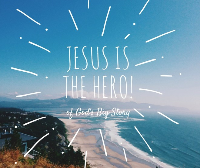 Jesus Is The Hero!