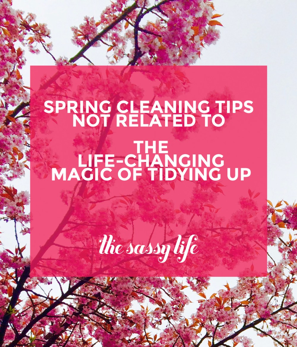 Spring Cleaning Tips Not Related To The Life-Changing Magic of Tidying Up