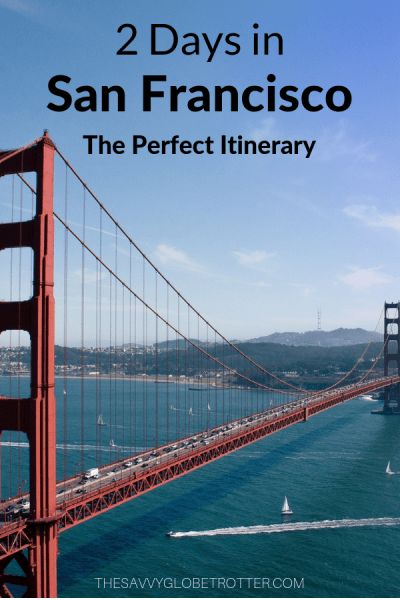 2 Days in San Francisco: The Perfect Itinerary According to a Local Including Things to Do, Where to Eat, Where to Stay and Insider Travel Tips