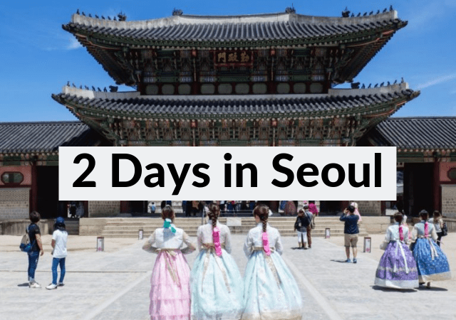 2 Days in Seoul itinerary and Guide