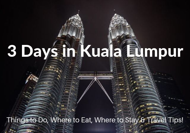 3 Days in Kuala Lumpur Itinerary Travel Blog