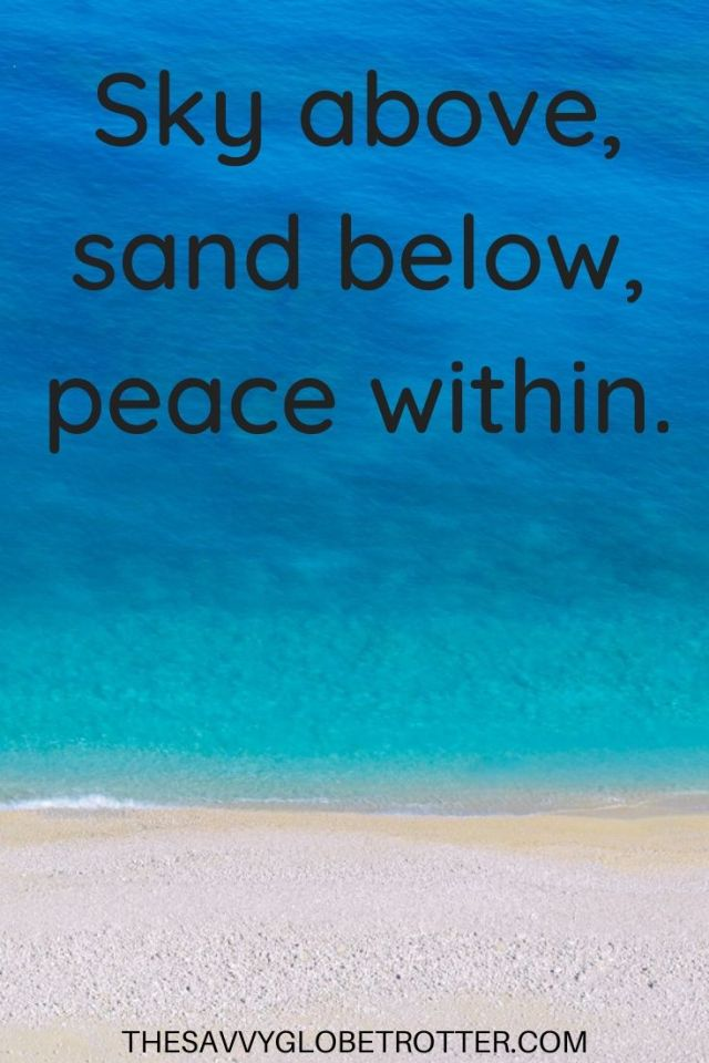 Beach caption for Instagram: Sky above, sand below, peace within.
