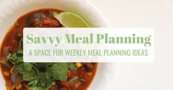 Savvy Meal Planning: A Space For Weekly Meal Planning Inspiration